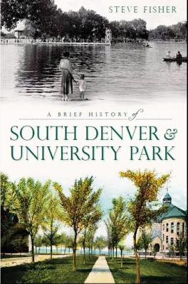 A Brief History of South Denver and University Park By Fisher, Steve